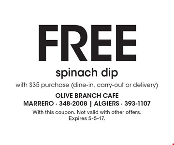 Free Spinach Dip With $35 Purchase (Dine-In, Carry-Out Or Delivery). With this coupon. Not valid with other offers. Expires 5-5-17.