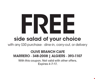 Free side salad of your choice with any $30 purchase - dine-in, carry-out, or delivery. With this coupon. Not valid with other offers. Expires 4-7-17.