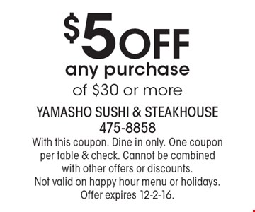 $5 Off any purchase of $30 or more. With this coupon. Dine in only. One coupon per table & check. Cannot be combined with other offers or discounts. Not valid on happy hour menu or holidays. Offer expires 12-2-16.