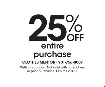 25% off entire purchase. With this coupon. Not valid with other offers or prior purchases. Expires 2-3-17.
