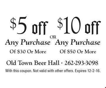 $5 Off Any Purchase Of $30  OR  $10 Off Any Purchase Of $50. With this coupon. Not valid with other offers. Expires 12-2-16.