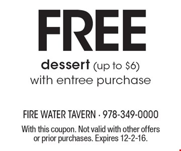 free dessert (up to $6) with entree purchase. With this coupon. Not valid with other offers or prior purchases. Expires 12-2-16.