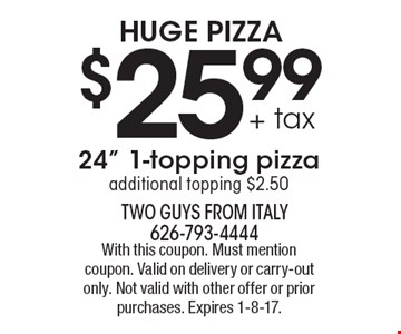 Huge Pizza! $25.99 + tax 24