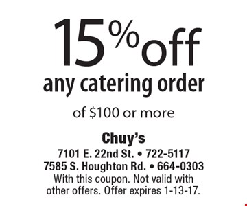 15% off any catering order of $100 or more. With this coupon. Not valid with other offers. Offer expires 1-13-17.