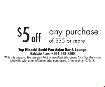 $5 off any purchase of $35 or more. With this coupon. You may also Print or download this coupon from localflavor.com. Not valid with other offers or prior purchases. Offer expires 12/9/16.