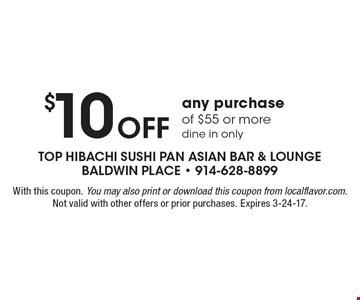 $10 OFF any purchase of $55 or moredine in only. With this coupon. You may also print or download this coupon from localflavor.com. Not valid with other offers or prior purchases. Expires 3-24-17.