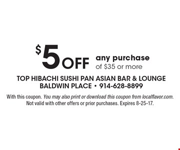 $5 OFF any purchase of $35 or more. With this coupon. You may also print or download this coupon from localflavor.com. Not valid with other offers or prior purchases. Expires 8-25-17.