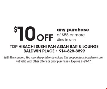 $10 off any purchase of $55 or more. Dine in only. With this coupon. You may also print or download this coupon from localflavor.com. Not valid with other offers or prior purchases. Expires 9-29-17.