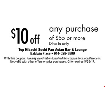 $10 off any purchase of $55 or more. Dine in only. With this coupon. You may also print or download this coupon from localflavor.com. Not valid with other offers or prior purchases. Offer expires 5/26/17.