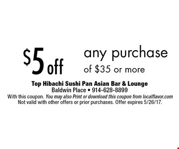 $5 off any purchase of $35 or more. With this coupon. You may also print or download this coupon from localflavor.com. Not valid with other offers or prior purchases. Offer expires 5/26/17.
