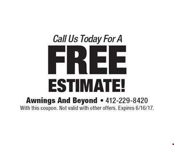 Call Us Today For A FREE ESTIMATE! With this coupon. Not valid with other offers. Expires 6/16/17.
