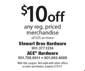$10off any reg. pricedmerchandiseof $25 or more. With this coupon. Not valid with other offers or prior purchases. Expires 2/3/17.