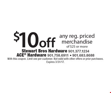 $10 off any reg. priced merchandise of $25 or more. With this coupon. Limit one per customer. Not valid with other offers or prior purchases. Expires 3/31/17.