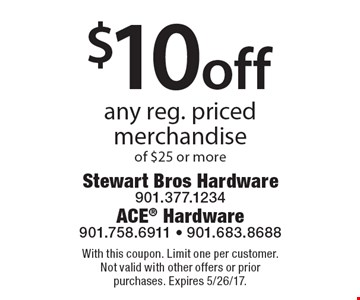 $10 off any reg. priced merchandise of $25 or more. With this coupon. Limit one per customer. Not valid with other offers or prior purchases. Expires 5/26/17.