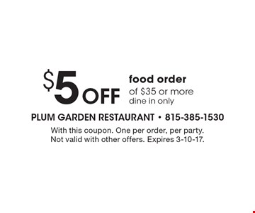 $5 Off food order of $35 or more, dine in only. With this coupon. One per order, per party. Not valid with other offers. Expires 3-10-17.
