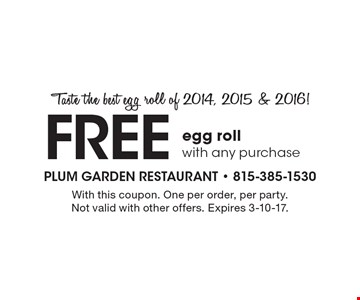Free egg roll with any purchase. Taste the best egg roll of 2014, 2015 & 2016! With this coupon. One per order, per party. Not valid with other offers. Expires 3-10-17.