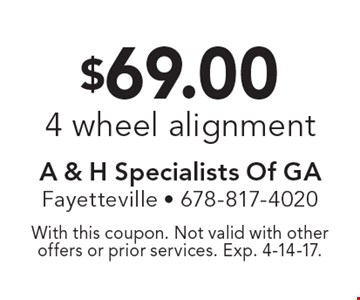 $69.00 4 wheel alignment. With this coupon. Not valid with other offers or prior services. Exp. 4-14-17.