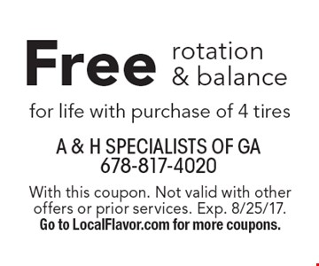 Free rotation & balance for life with purchase of 4 tires. With this coupon. Not valid with other offers or prior services. Exp. 8/25/17. Go to LocalFlavor.com for more coupons.