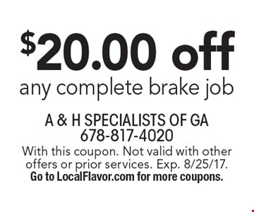 $20.00 off any complete brake job. With this coupon. Not valid with other offers or prior services. Exp. 8/25/17. Go to LocalFlavor.com for more coupons.