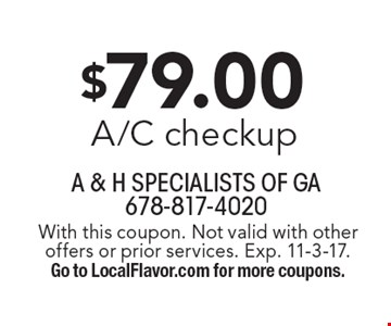 $79.00 A/C checkup. With this coupon. Not valid with other offers or prior services. Exp. 11-3-17. Go to LocalFlavor.com for more coupons.