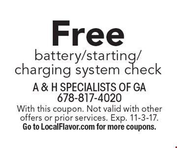 Free battery/starting/charging system check. With this coupon. Not valid with other offers or prior services. Exp. 11-3-17. Go to LocalFlavor.com for more coupons.