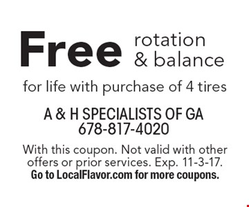 Free rotation & balance for life with purchase of 4 tires. With this coupon. Not valid with other offers or prior services. Exp. 11-3-17. Go to LocalFlavor.com for more coupons.