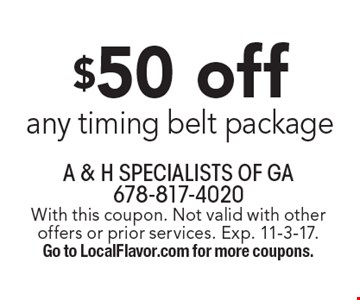 $50 off any timing belt package. With this coupon. Not valid with other offers or prior services. Exp. 11-3-17. Go to LocalFlavor.com for more coupons.