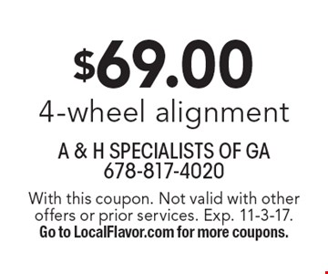 $69.00 4-wheel alignment. With this coupon. Not valid with other offers or prior services. Exp. 11-3-17. Go to LocalFlavor.com for more coupons.