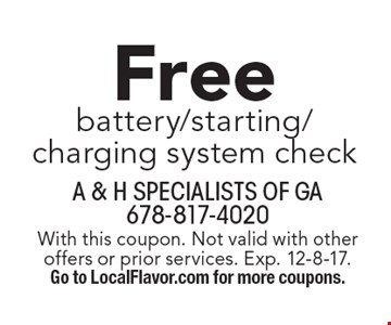 Free battery/starting/charging system check. With this coupon. Not valid with other offers or prior services. Exp. 12-8-17. Go to LocalFlavor.com for more coupons.