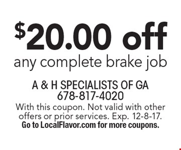 $20.00 off any complete brake job. With this coupon. Not valid with other offers or prior services. Exp. 12-8-17. Go to LocalFlavor.com for more coupons.