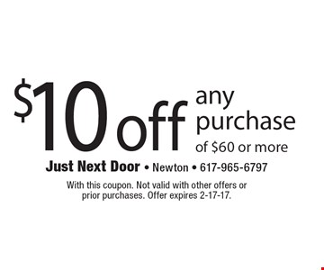 $10 off any purchase of $60 or more. With this coupon. Not valid with other offers or prior purchases. Offer expires 2-17-17.