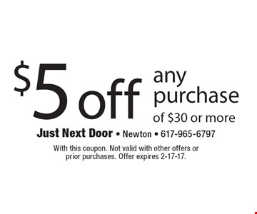 $5 off any purchase of $30 or more. With this coupon. Not valid with other offers or prior purchases. Offer expires 2-17-17.