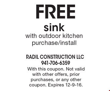 Free sink with outdoor kitchen purchase/install. With this coupon. Not valid with other offers, prior purchases, or any other coupon. Expires 12-9-16.