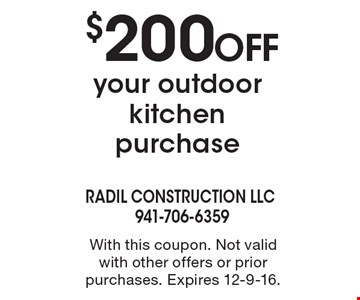 $200 off your outdoor kitchen purchase. With this coupon. Not valid with other offers or prior purchases. Expires 12-9-16.