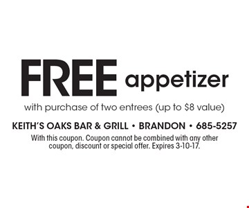 Free appetizer with purchase of two entrees (up to $8 value). With this coupon. Coupon cannot be combined with any other coupon, discount or special offer. Expires 3-10-17.