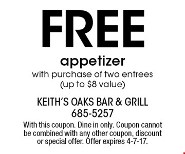 Free appetizer with purchase of two entrees (up to $8 value). With this coupon. Dine in only. Coupon cannot be combined with any other coupon, discount or special offer. Offer expires 4-7-17.
