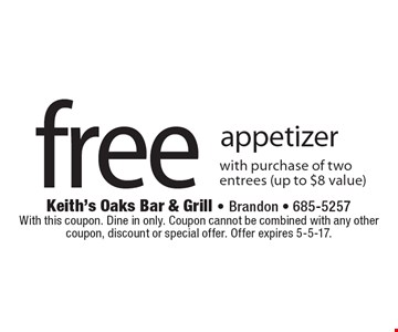 Free appetizer with purchase of two entrees (up to $8 value). With this coupon. Dine in only. Coupon cannot be combined with any other coupon, discount or special offer. Offer expires 5-5-17.