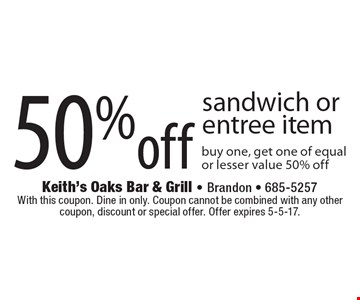 50% off sandwich or entree item. Buy one, get one of equal or lesser value 50% off. With this coupon. Dine in only. Coupon cannot be combined with any other coupon, discount or special offer. Offer expires 5-5-17.
