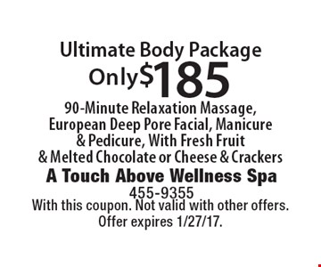 Only $185 Ultimate Body Package. 90-Minute Relaxation Massage, European Deep Pore Facial, Manicure & Pedicure, With Fresh Fruit & Melted Chocolate or Cheese & Crackers. With this coupon. Not valid with other offers. Offer expires 1/27/17.