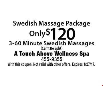 Only $120 Swedish Massage Package 3-60 Minute Swedish Massages (Can't Be Split). With this coupon. Not valid with other offers. Expires 1/27/17.