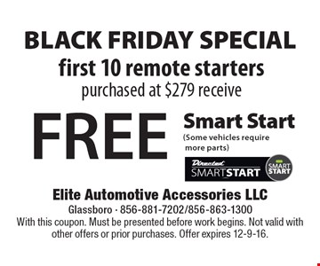 BLACK FRIDAY SPECIAL. First 10 remote starters purchased at $279 receive FREE Smart Start. (Some vehicles require more parts). With this coupon. Must be presented before work begins. Not valid with other offers or prior purchases. Offer expires 12-9-16.