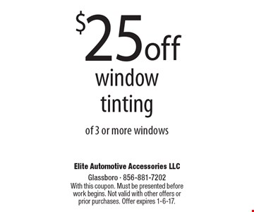 $25off window tinting of 3 or more windows. With this coupon. Must be presented before work begins. Not valid with other offers or prior purchases. Offer expires 1-6-17.