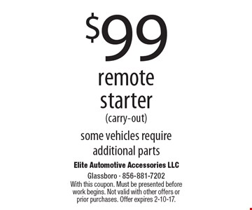 $99 remote starter (carry-out). Some vehicles require additional parts. With this coupon. Must be presented before work begins. Not valid with other offers or prior purchases. Offer expires 2-10-17.