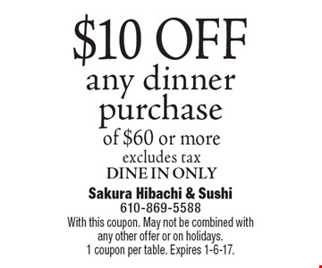$10 OFF any dinner purchase of $60 or more. Excludes tax. DINE IN only. With this coupon. May not be combined with any other offer or on holidays.1 coupon per table. Expires 1-6-17.