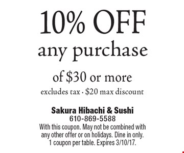 10% OFF any purchase of $30 or more. Excludes tax. $20 max discount. With this coupon. May not be combined with any other offer or on holidays. Dine in only. 1 coupon per table. Expires 3/10/17.