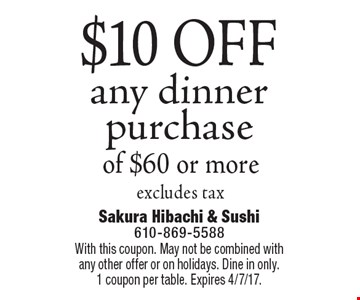 $10 OFF any dinner purchase of $60 or more, excludes tax. With this coupon. May not be combined with any other offer or on holidays. Dine in only.1 coupon per table. Expires 4/7/17.