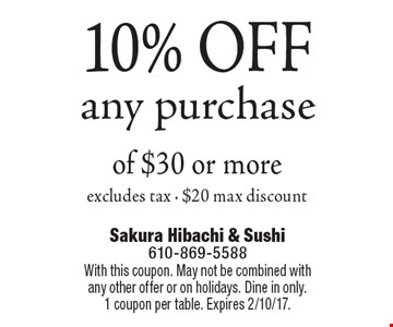10% OFF any purchase of $30 or more, excludes tax - $20 max discount. With this coupon. May not be combined with any other offer or on holidays. Dine in only. 1 coupon per table. Expires 2/10/17.