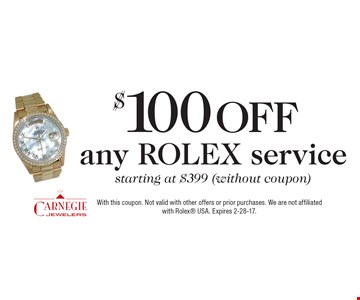 $100 OFF any ROLEX service starting at $399 (without coupon). With this coupon. Not valid with other offers or prior purchases. We are not affiliated with Rolex USA. Expires 2-28-17.
