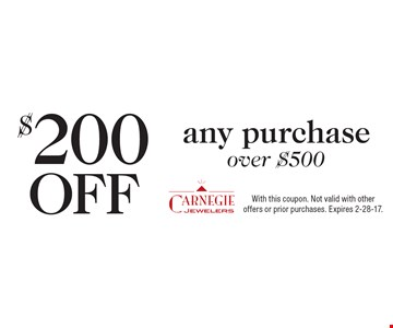 $200 OFF any purchase over $500. With this coupon. Not valid with other offers or prior purchases. Expires 2-28-17.