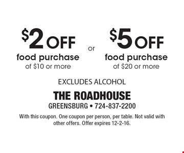 $2 Off food purchase of $10 or more OR $5 Off food purchase of $20 or more. With this coupon. One coupon per person, per table. Not valid with other offers. Offer expires 12-2-16.